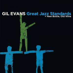 Cover - Gil Evans: Great Jazz Standards + New Bottle, Old Wine