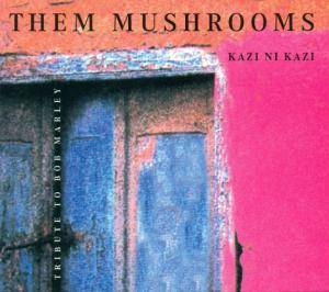 Cover - Them Mushrooms: Kazi Ni Kazi (Tribute To Bob Marley)