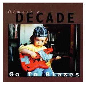 Cover - Go To Blazes: Almost A Decade