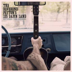 The Reverend Peyton's Big Damn Band: Between The Ditches (CD) - Bild 1
