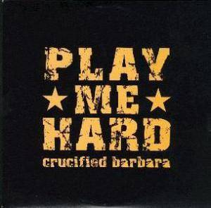 Cover - Crucified Barbara: Play Me Hard