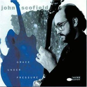 Cover - John Scofield: Grace Under Pressure