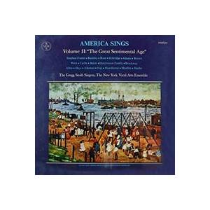 "Cover - Stephen Foster: America Sings / Volume II: ""The Great Sentimental Age"" / Stephen Foster To Charles Ives"
