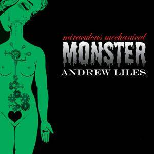 Cover - Andrew Liles: Miraculous Mechanical Monster, The