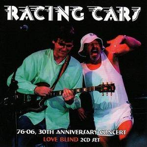 Cover - Racing Cars: 76-06 30th Anniversary Concert / Love Blind
