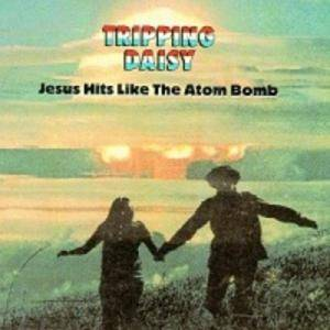 Cover - Tripping Daisy: Jesus Hits Like The Atom Bomb
