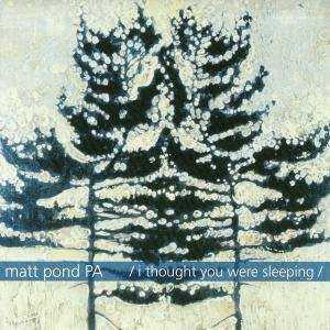 Cover - Matt Pond PA: I Thought You Were Sleeping