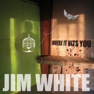 Cover - Jim White: Where It Hits You