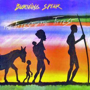 Burning Spear: Fittest Of The Fittest, The - Cover