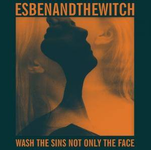 Esben And The Witch: Wash The Sins Not Only The Face - Cover