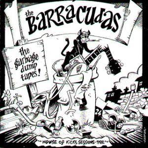 Cover - Barracudas, The: Garbage Dump Tapes! House Of Kicks Sessions 1982, The