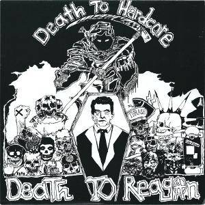 Death To Hardcore Death To Reagan - Cover