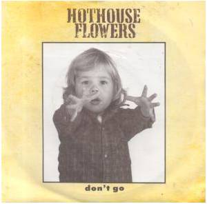 Hothouse Flowers: Don't Go - Cover