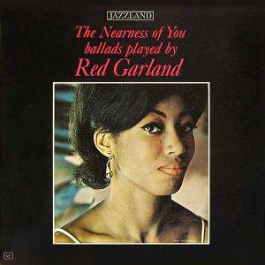 Red Garland: Nearness Of You Ballads Played By Red Garland, The - Cover
