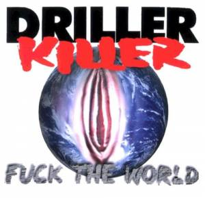 Driller Killer: Fuck The World - Cover