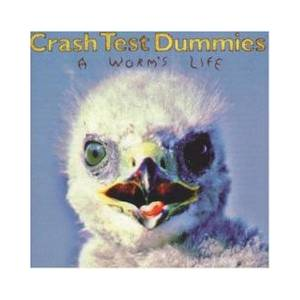Cover - Crash Test Dummies: Worm's Life, A