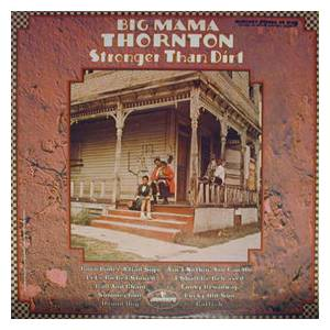 Cover - Big Mama Thornton: Stronger Than Dirt