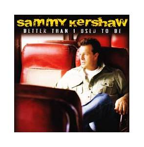 Cover - Sammy Kershaw: Better Than I Used To Be