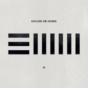 Cover - Excuse Me Moses: III