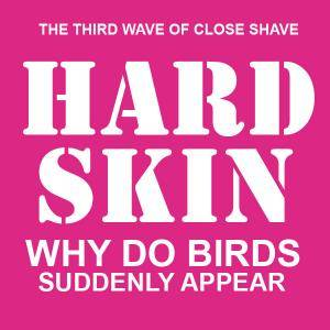 Cover - Hard Skin: Why Do Birds Suddenly Appear
