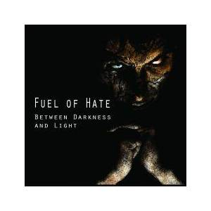 Fuel Of Hate: Between Darkness And Light - Cover