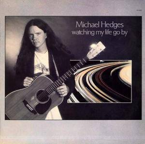 Cover - Michael Hedges: Watching My Life Go By
