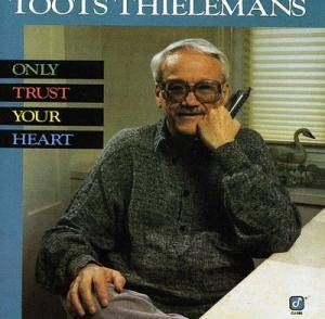 Cover - Toots Thielemans: Only Trust Your Heart