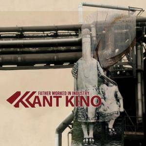 Cover - Kant Kino: Father Worked In Industry
