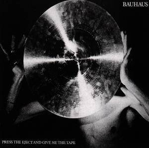 Bauhaus: Press The Eject And Give Me The Tape - Cover