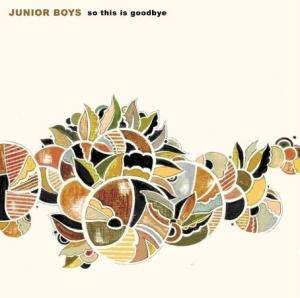 Junior Boys: So This Is Goodbye - Cover