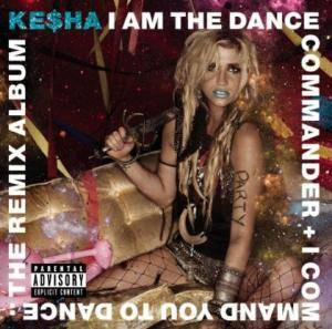Cover - Kesha: I Am The Dance Commander + I Command You To Dance: The Remix Album