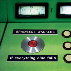 Cover - Brainless Wankers: If Everything Else Fails