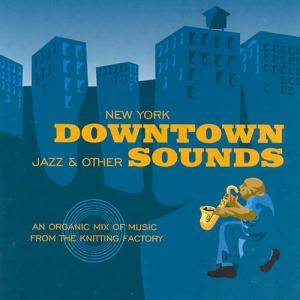 Cover - Joe Gallant & Illuminati: New York Downtown: Jazz And Other Sounds