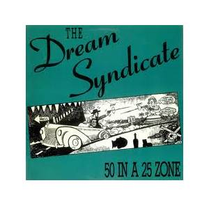 Cover - Dream Syndicate, The: 50 In A 25 Zone