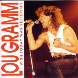 Lou Gramm: I Wish Today Was Yesterday - Cover
