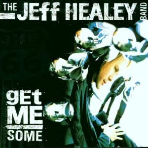 Cover - Jeff Healey Band, The: Get Me Some