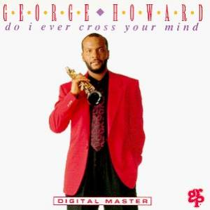 Cover - George Howard: Do I Ever Cross Your Mind