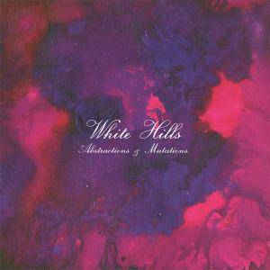 Cover - White Hills: Abstractions & Mutations