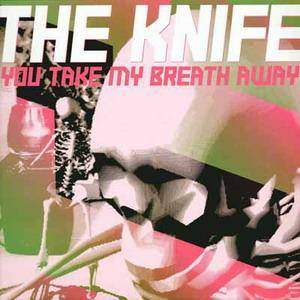 Cover - Knife, The: You Take My Breath Away