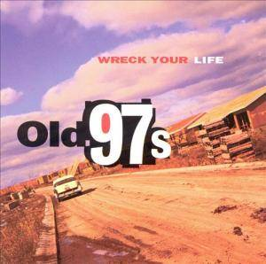 Cover - Old 97's: Wreck Your Life