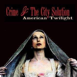 Cover - Crime & The City Solution: American Twilight