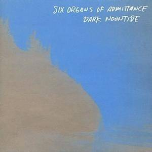 Cover - Six Organs Of Admittance: Dark Noontide