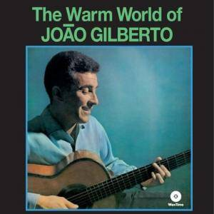 Cover - João Gilberto: Warm World Of João Gilberto, The