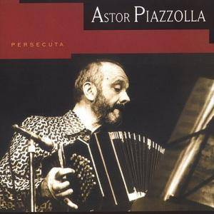 Cover - Astor Piazzolla: Persecuta