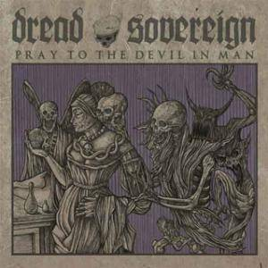 Dread Sovereign: Pray To The Devil In Man - Cover