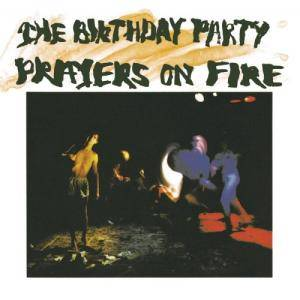 The Birthday Party: Prayers On Fire - Cover