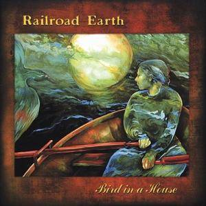 Cover - Railroad Earth: Bird In A House
