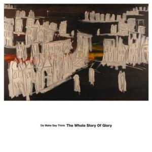 Do Make Say Think: Whole Story Of Glory, The - Cover