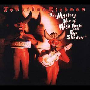 Cover - Jonathan Richman: Her Mystery Not Of High Heels And Eye Shadow