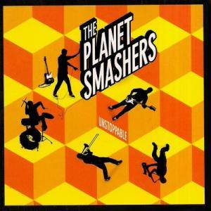 Cover - Planet Smashers, The: Unstoppable